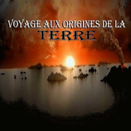 Voyage aux origines de la terre - Documentaire science & santé 788699VoyageAuxOriginesDeLaTerre1